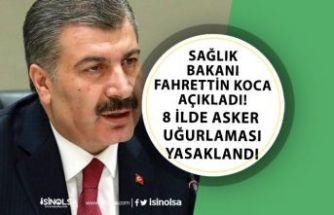 Sağlık Bakanı Açıkladı! 8 İlde Asker Uğurlaması Yasaklandı!