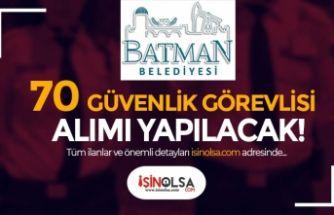 Batman Belediyesi Lise Mezunu 70 Güvenlik Görevlisi Alımı İlanı Yayımlandı
