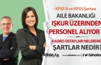 Aile Bakanlığı KPSS'li ve KPSS Şartsız İSKUR Aracılığı İle Alım Yapacak !