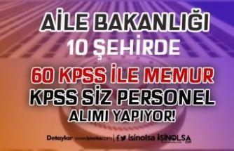 Aile Bakanlığı 10 Şehirde 60 KPSS İle Memur ve KPSS siz Personel Alıyor