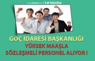 Göç İdaresi Başkanlığı  8 -16 Bin TL Maaş İle Sözleşmeli Personel Alıyor !