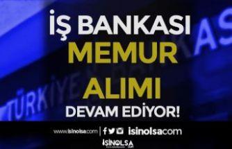 İŞ Bankası Memur Alımı Başvuruları Devam Ediyor! Şartlar Nedir?