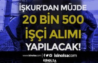 İŞKUR'dan MÜJDE! 3500 TL Maaş İle 20 Bin 500 Beden İşçisi Alımı Yapılacak
