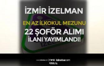 İzmir İZELMAN İlkokul Mezunu 22 Şoför Alımı İlanı Geldi