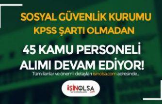 SGK KPSS siz 45 Kamu Personeli Alımı Başvurusu Devam Ediyor