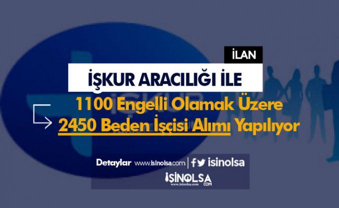 İŞKUR Tarafından 1100 Engelli Olamak Üzere 2450 Beden İşçisi Alımı Yapılıyor