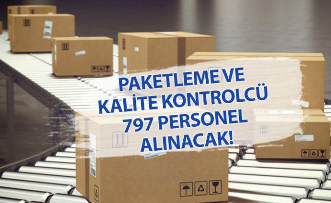 Paketleme ve Kalite Kontrol Personeli Kadrosunda 792 Personel Alınacak! İlköğretim!