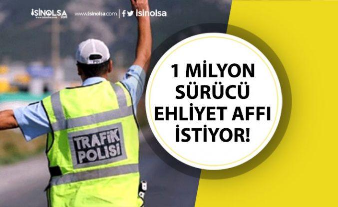 1 Milyon Şoför Ehliyet Affı İstiyor! Yeni Açıklama Yapıldı!