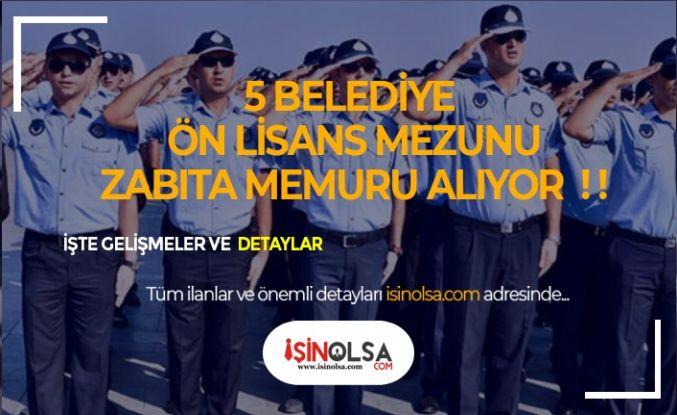 5 Belediye En Az Önlisans Mezunu 158 Zabıta Memuru Alacak!