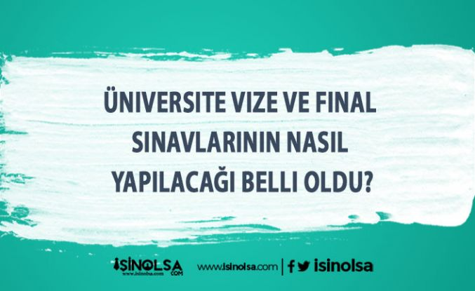 Üniversite Vize ve Final Sınavlarının Nasıl Yapılacağı Belli Oldu?