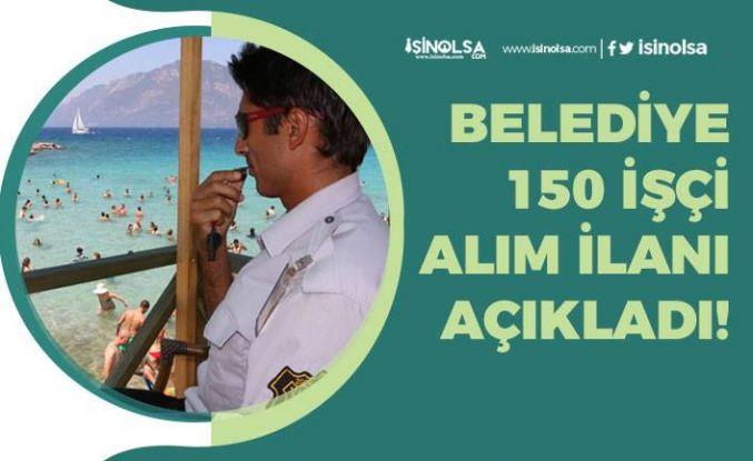 Belediye Plaj Görevlisi İlkokul Mezunu 150 İşçi Alımı İlanı Açıkladı!