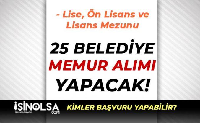 25 Belediye KPSS'li KPSS'siz 319 Memur Alımı Yapacak!